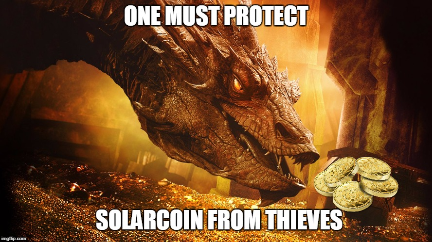 smaug | ONE MUST PROTECT SOLARCOIN FROM THIEVES | image tagged in smaug | made w/ Imgflip meme maker