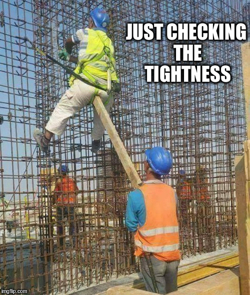 JUST CHECKING THE TIGHTNESS | made w/ Imgflip meme maker