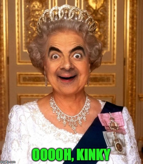 Bean Queen Lizzy | OOOOH, KINKY | image tagged in bean queen lizzy | made w/ Imgflip meme maker