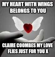 i love you | MY HEART WITH WINGS BELONGS TO YOU CLAIRE COOMBES MY LOVE FLIES JUST FOR YOU X | image tagged in i love you | made w/ Imgflip meme maker