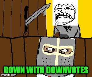 Deus Vult Infitroll.Down With Downvotes Weekend Dec 8-10, a JBmemegeek, 1forpeace & isayisay campaign! | DOWN WITH DOWNVOTES | image tagged in memes,down with downvotes weekend,deus vult,holy,begone troll | made w/ Imgflip meme maker