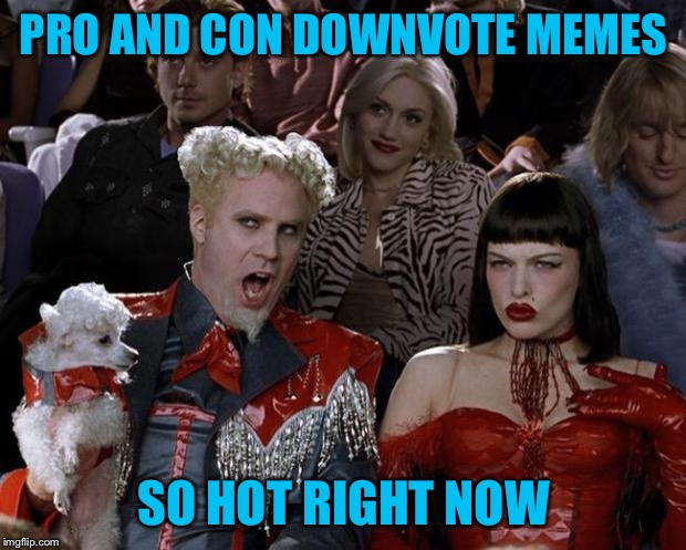 Mugatu So Hot Right Now Meme | PRO AND CON DOWNVOTE MEMES SO HOT RIGHT NOW | image tagged in memes,mugatu so hot right now,americanpenguin,down with downvotes weekend | made w/ Imgflip meme maker