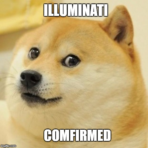 Wow | ILLUMINATI COMFIRMED | image tagged in memes,doge | made w/ Imgflip meme maker