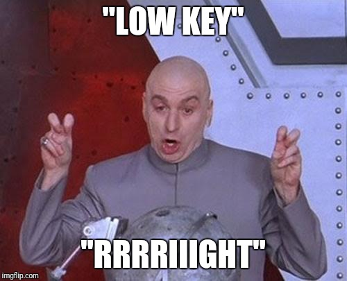 "Dr Evil Laser Meme | ""LOW KEY"" ""RRRRIIIGHT"" 