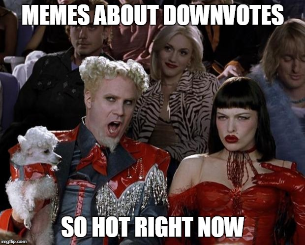 Mugatu So Hot Right Now Meme | MEMES ABOUT DOWNVOTES SO HOT RIGHT NOW | image tagged in memes,mugatu so hot right now | made w/ Imgflip meme maker
