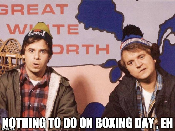 The Great White North | NOTHING TO DO ON BOXING DAY , EH | image tagged in the great white north | made w/ Imgflip meme maker