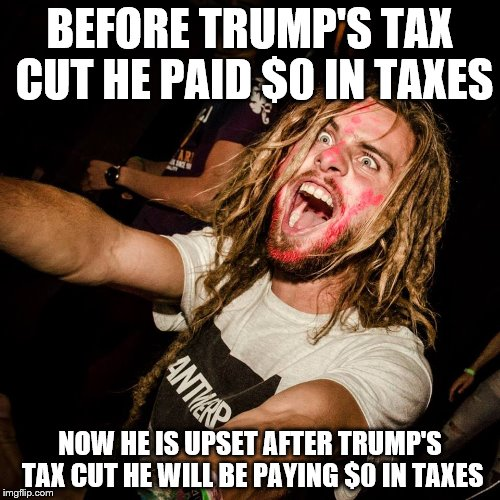 shouting crazy hippie | BEFORE TRUMP'S TAX CUT HE PAID $0 IN TAXES NOW HE IS UPSET AFTER TRUMP'S TAX CUT HE WILL BE PAYING $0 IN TAXES | image tagged in shouting crazy hippie | made w/ Imgflip meme maker