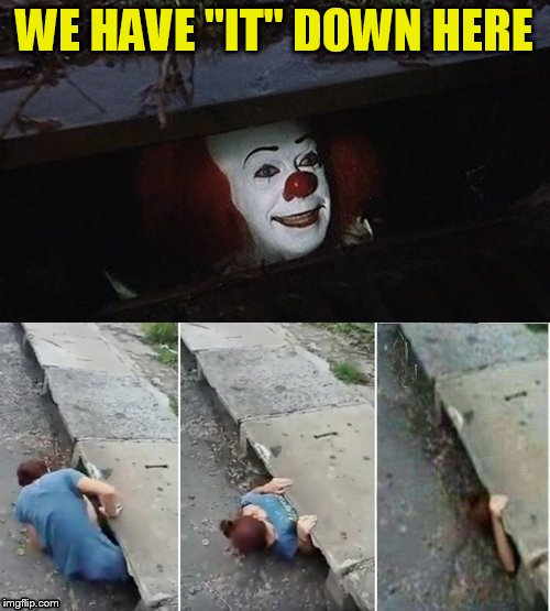 Penny Wise Pick Up Lines | WE HAVE ''IT'' DOWN HERE | image tagged in penny wise pick up lines | made w/ Imgflip meme maker