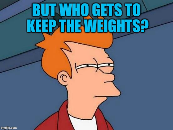 Futurama Fry Meme | BUT WHO GETS TO KEEP THE WEIGHTS? | image tagged in memes,futurama fry | made w/ Imgflip meme maker