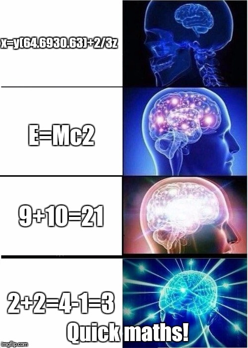 Expanding Brain Meme | E=Mc2 x=y(64.6930.63)+2/3z 9+10=21 2+2=4-1=3 Quick maths! | image tagged in memes,expanding brain,big shaq,21,math | made w/ Imgflip meme maker