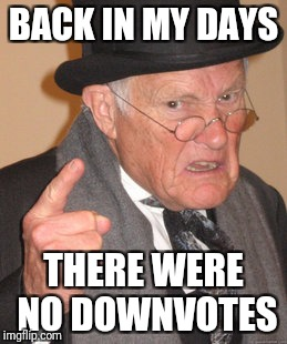 Back In My Day Meme | BACK IN MY DAYS THERE WERE NO DOWNVOTES | image tagged in memes,back in my day | made w/ Imgflip meme maker