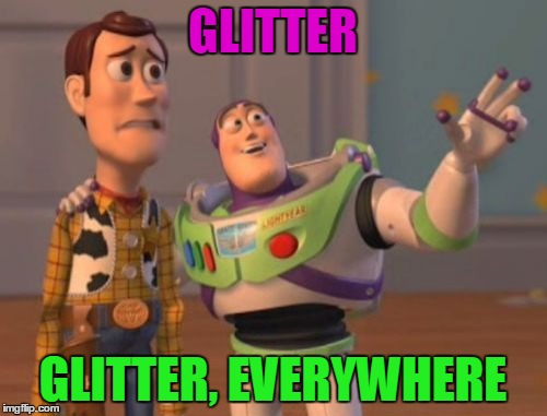 X, X Everywhere Meme | GLITTER GLITTER, EVERYWHERE | image tagged in memes,x,x everywhere,x x everywhere | made w/ Imgflip meme maker