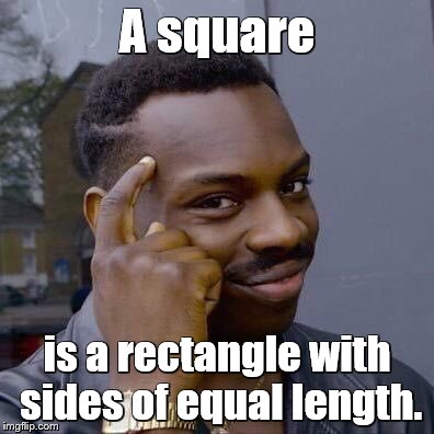 thinking black guy | A square is a rectangle with sides of equal length. | image tagged in thinking black guy | made w/ Imgflip meme maker