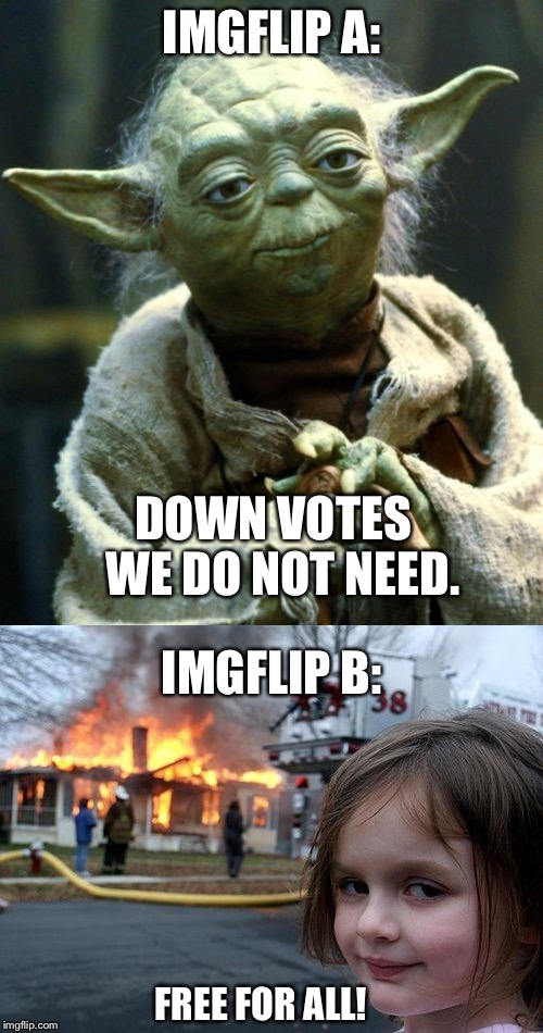 Why not both? | IMGFLIP A: DOWN VOTES  WE DO NOT NEED. IMGFLIP B: FREE FOR ALL! | image tagged in memes,down with downvotes weekend,down vote | made w/ Imgflip meme maker
