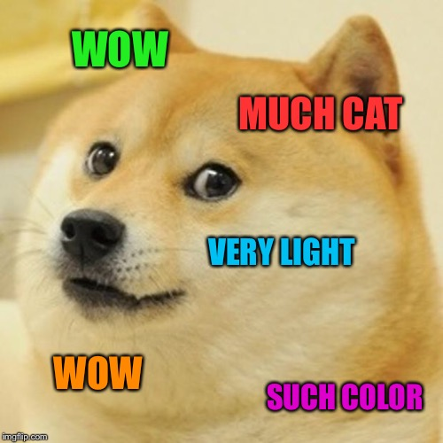Doge Meme | WOW MUCH CAT VERY LIGHT WOW SUCH COLOR | image tagged in memes,doge | made w/ Imgflip meme maker