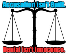 Justice | Accusation isn't Guilt. Denial isn't Innocence. | image tagged in scales of justice,innocent until proven guilty | made w/ Imgflip meme maker