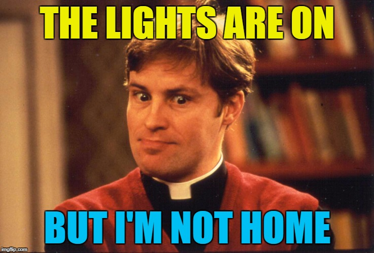 THE LIGHTS ARE ON BUT I'M NOT HOME | made w/ Imgflip meme maker