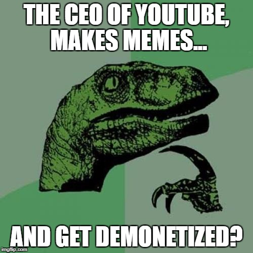 Philosoraptor Meme | THE CEO OF YOUTUBE, MAKES MEMES... AND GET DEMONETIZED? | image tagged in memes,philosoraptor | made w/ Imgflip meme maker