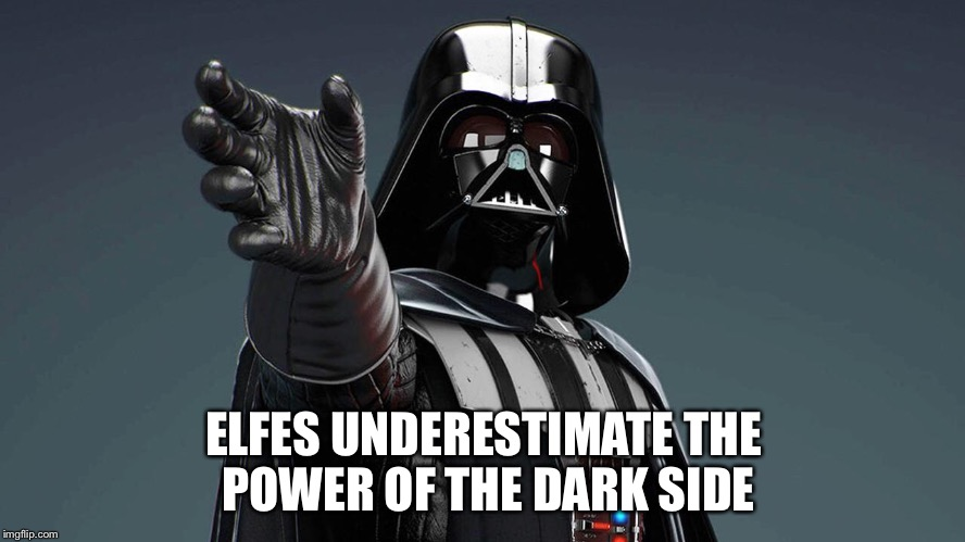ELFES UNDERESTIMATE THE POWER OF THE DARK SIDE | made w/ Imgflip meme maker
