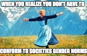 Look At All These | WHEN YOU REALIZE YOU DON'T HAVE TO CONFORM TO SOCIETIES GENDER NORMS | image tagged in memes,look at all these | made w/ Imgflip meme maker