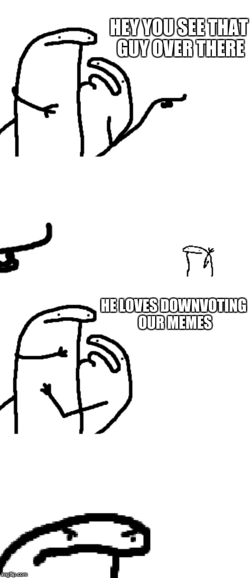 Down With Downvotes Weekend Dec 8-10, a JBmemegeek, 1forpeace & isayisay campaign! | HEY YOU SEE THAT GUY OVER THERE HE LOVES DOWNVOTING OUR MEMES | image tagged in first world problems | made w/ Imgflip meme maker