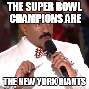 Steve Harvey Miss Universe | THE SUPER BOWL CHAMPIONS ARE THE NEW YORK GIANTS | image tagged in steve harvey miss universe | made w/ Imgflip meme maker