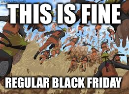THIS IS FINE REGULAR BLACK FRIDAY | image tagged in naruto | made w/ Imgflip meme maker