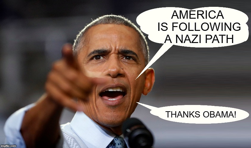 America is following a Nazi Path | AMERICA IS FOLLOWING A NAZI PATH THANKS OBAMA! | image tagged in thanks obama,nazi,oboma,america | made w/ Imgflip meme maker