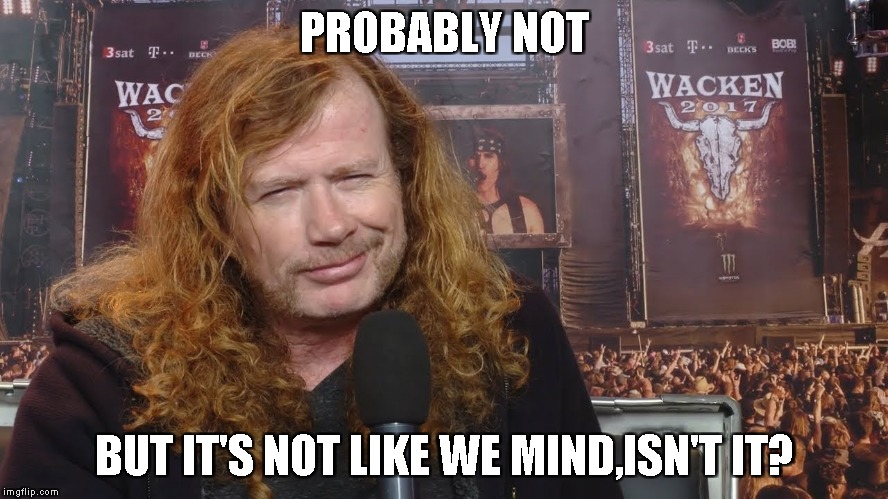 PROBABLY NOT BUT IT'S NOT LIKE WE MIND,ISN'T IT? | made w/ Imgflip meme maker
