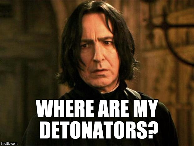 Severus Snape | WHERE ARE MY DETONATORS? | image tagged in severus snape,die hard | made w/ Imgflip meme maker