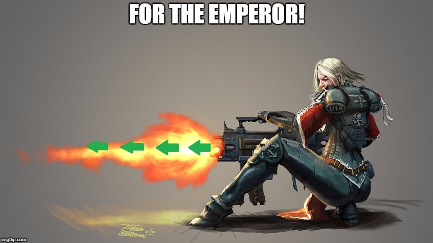 FOR THE EMPEROR! | made w/ Imgflip meme maker