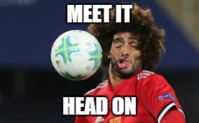 MEET IT HEAD ON | made w/ Imgflip meme maker