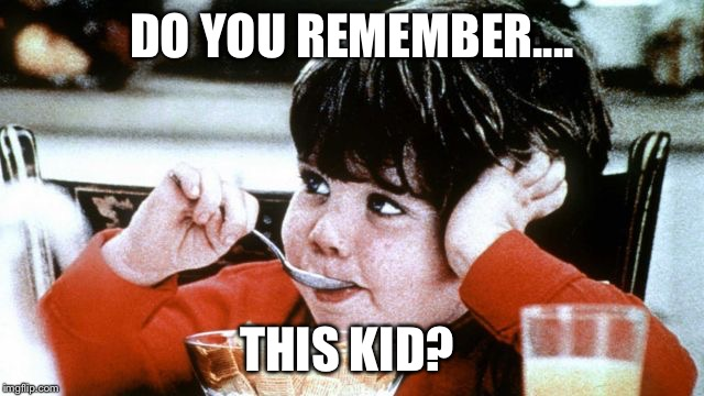 Mikey | DO YOU REMEMBER.... THIS KID? | image tagged in mikey | made w/ Imgflip meme maker