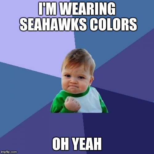 This kid is my new favorite meme. Seahawks rule!!!!!! | I'M WEARING SEAHAWKS COLORS OH YEAH | image tagged in memes,success kid,seattle seahawks,oh yeah | made w/ Imgflip meme maker