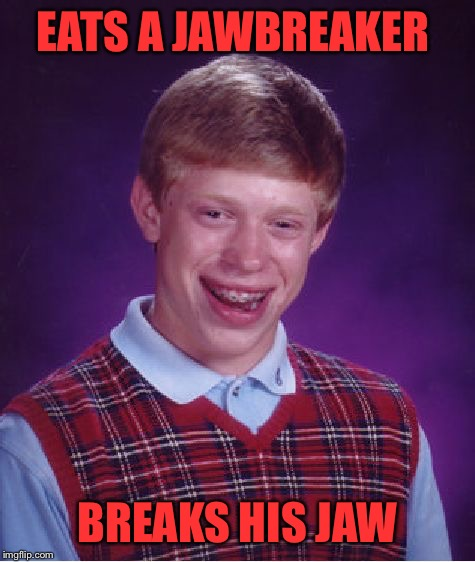 Bad Luck Brian Meme | EATS A JAWBREAKER BREAKS HIS JAW | image tagged in memes,bad luck brian | made w/ Imgflip meme maker