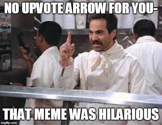 NO UPVOTE ARROW FOR YOU- THAT MEME WAS HILARIOUS | made w/ Imgflip meme maker