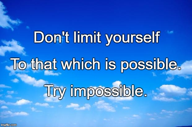 blue sky | Don't limit yourself Try impossible. To that which is possible. | image tagged in blue sky | made w/ Imgflip meme maker