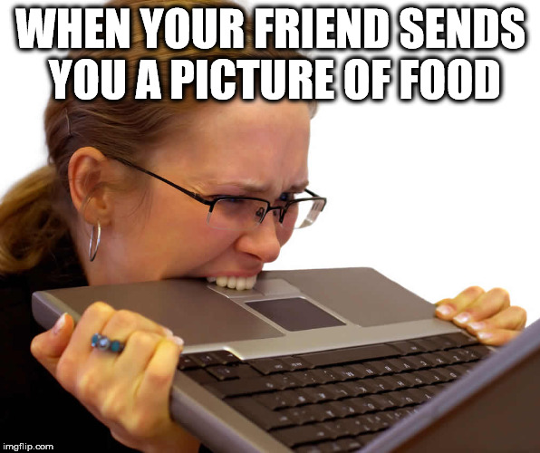 WHEN YOUR FRIEND SENDS YOU A PICTURE OF FOOD | image tagged in computer eating | made w/ Imgflip meme maker