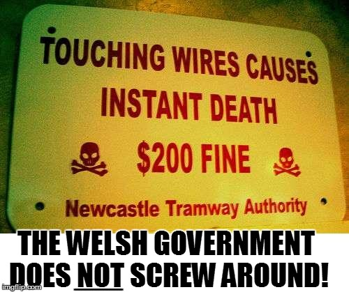 I'll visit Ireland instead! | THE WELSH GOVERNMENT DOES NOT SCREW AROUND! =================================== | image tagged in funny | made w/ Imgflip meme maker