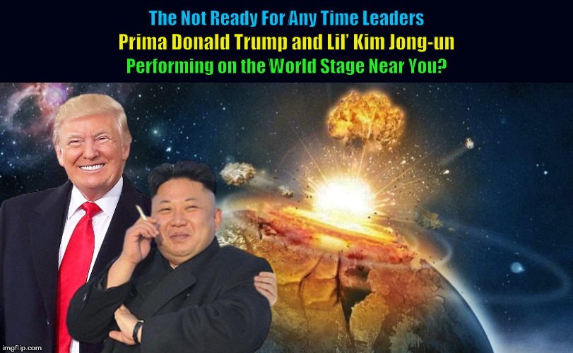 The Not Ready For Any Time Leaders, Prima Donald Trump and Lil' Kim Jong-un | image tagged in donald trump,kim jong-un,trump,nuclear,funny,memes | made w/ Imgflip meme maker