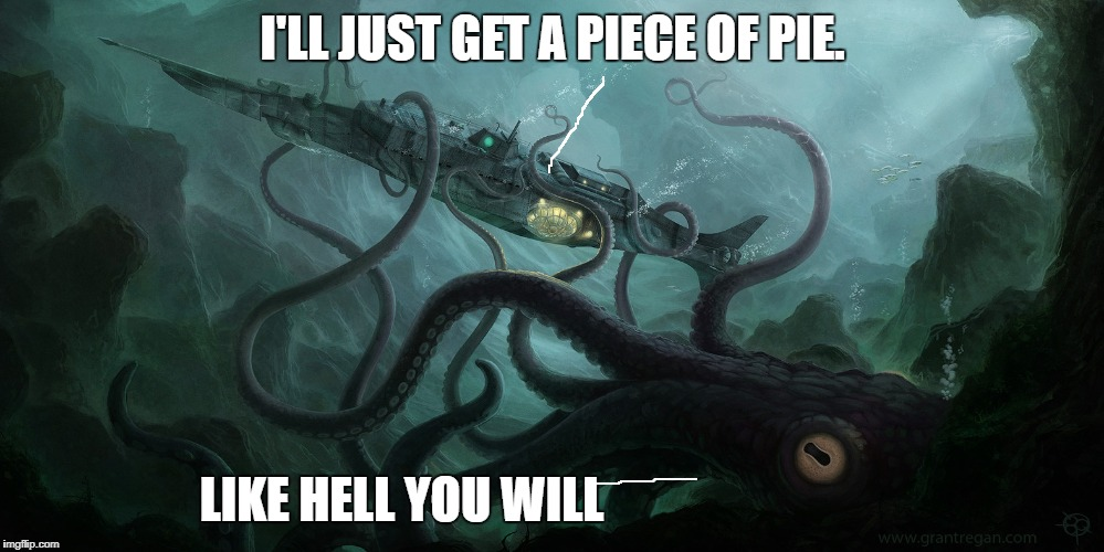 I'LL JUST GET A PIECE OF PIE. LIKE HELL YOU WILL | made w/ Imgflip meme maker