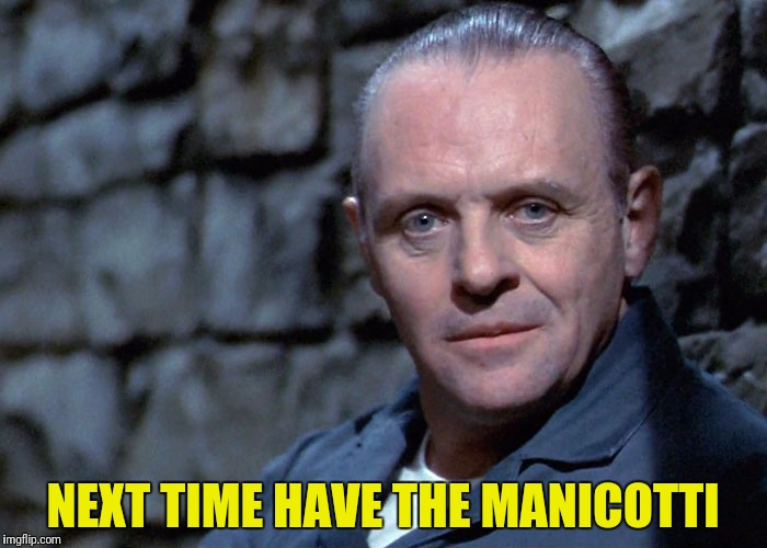 NEXT TIME HAVE THE MANICOTTI | made w/ Imgflip meme maker