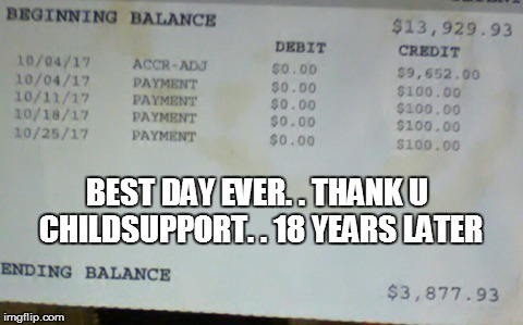 BEST DAY EVER. . THANK U CHILDSUPPORT. . 18 YEARS LATER | image tagged in happy | made w/ Imgflip meme maker