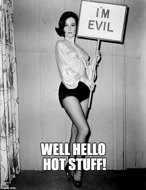 WELL HELLO HOT STUFF! | made w/ Imgflip meme maker