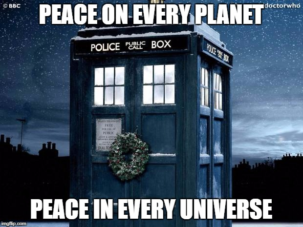 PEACE ON EVERY PLANET PEACE IN EVERY UNIVERSE | image tagged in tardis christmas doctor who | made w/ Imgflip meme maker