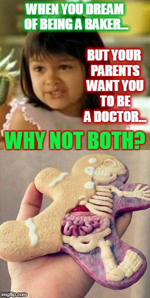 WHY NOT BOTH???? | WHEN YOU DREAM OF BEING A BAKER... WHY NOT BOTH? BUT YOUR PARENTS WANT YOU TO BE A DOCTOR... | image tagged in why not both,gingerbread man,doctor | made w/ Imgflip meme maker
