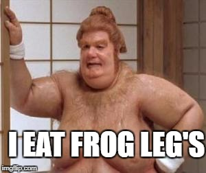 I EAT FROG LEG'S | made w/ Imgflip meme maker