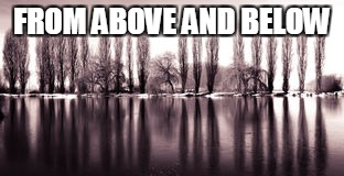 FROM ABOVE AND BELOW | made w/ Imgflip meme maker
