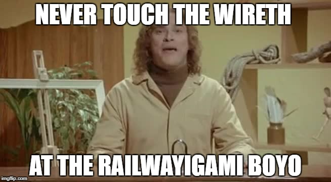 NEVER TOUCH THE WIRETH AT THE RAILWAYIGAMI BOYO | made w/ Imgflip meme maker