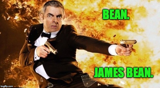 Bean Makes a New Movie | BEAN. JAMES BEAN. | image tagged in james bean | made w/ Imgflip meme maker